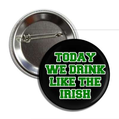 today we drink like the irish button