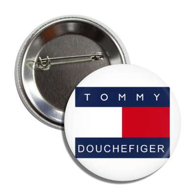 tommy douchefiger button