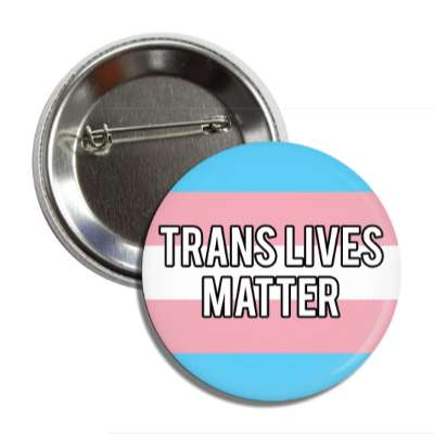 trans lives matter transgender pride flag button