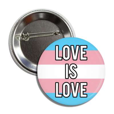 trans love is love transgender pride flag button
