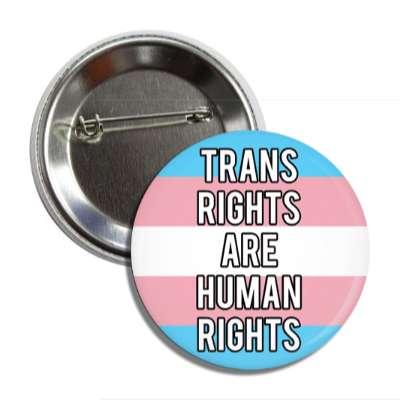 trans rights are human rights transgender pride flag button