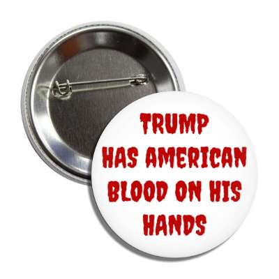 trump has american blood on his hands white button