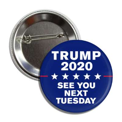 trump see you next tuesday button