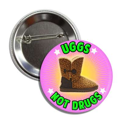 uggs not drugs button