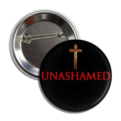 unashamed jesus cross button