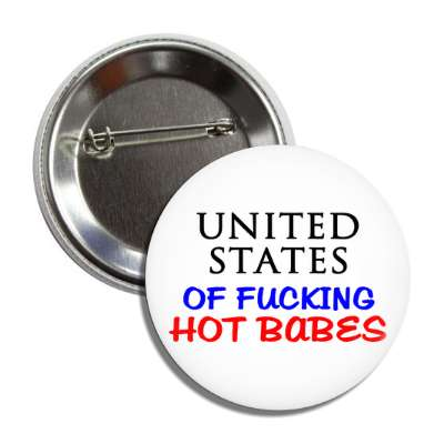 united states of fucking hot babes button