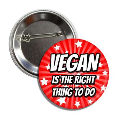 vegan is the right thing to do starburst red button