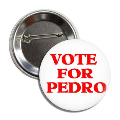 vote for pedro napoleon dynamite button