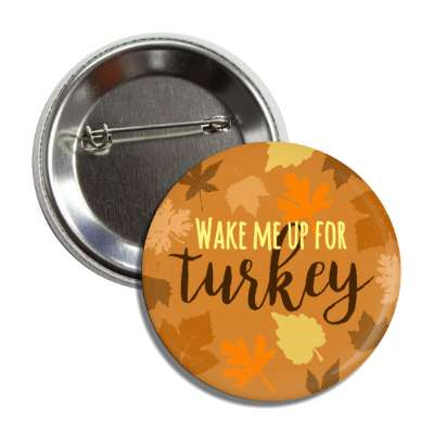 wake me up for turkey autumn leaves button
