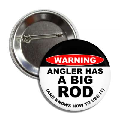 warning angler has a big rod and knows how to use it button