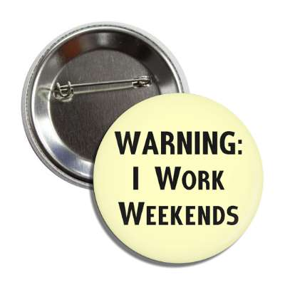 warning i work weekends button