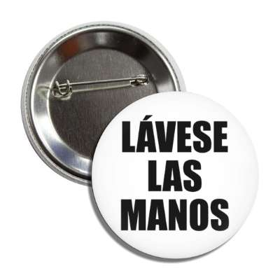 wash your hands lavese las manos spanish button