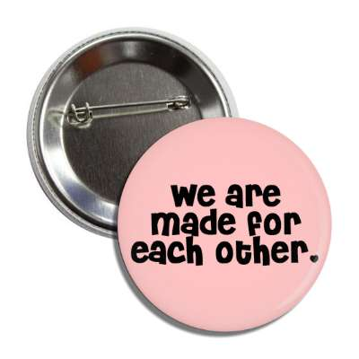 we are made for each other button