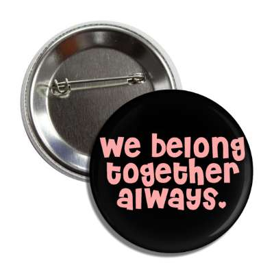 we belong together always button