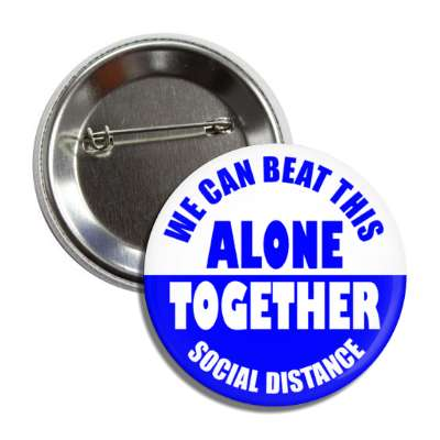 we can beat this alone together social distance blue button