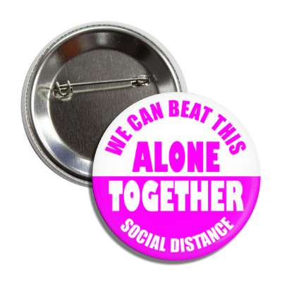 we can beat this alone together social distance magenta button