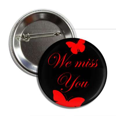 we miss you butterfly silhouette cursive button
