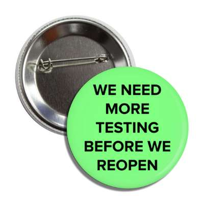 we need more testing before we reopen button