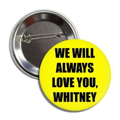 we will always love you whitney button
