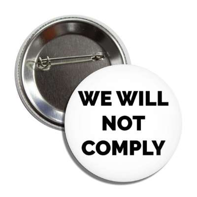 we will not comply button