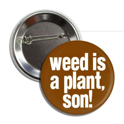 weed is a plant son button