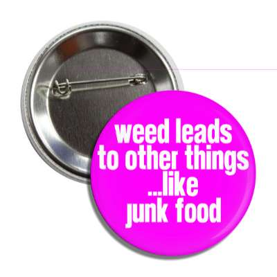 weed leads to other things like junk food button