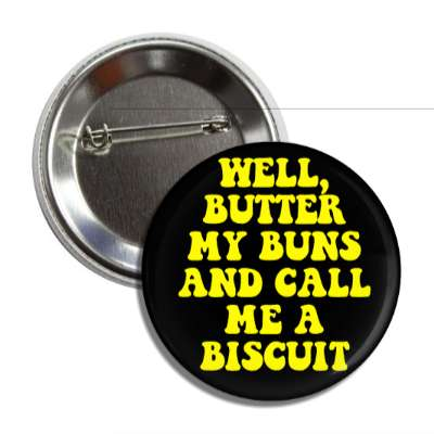 well butter my buns and call me a biscuit button