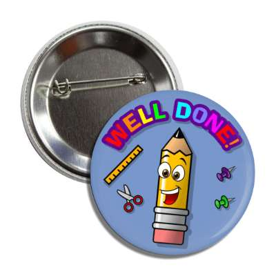 well done smiley pencil scissors ruler push pins button