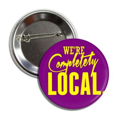 were completely local button