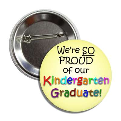 were so proud of our kindergarten graduate rainbow button