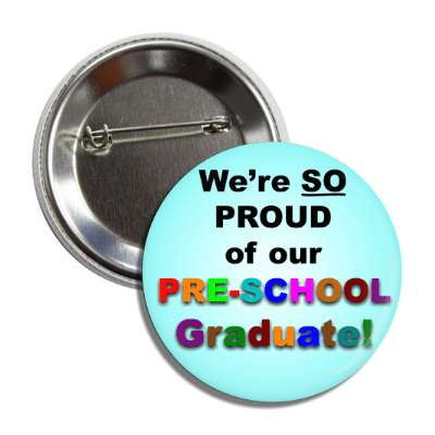 were so proud of our preschool graduate colorful button