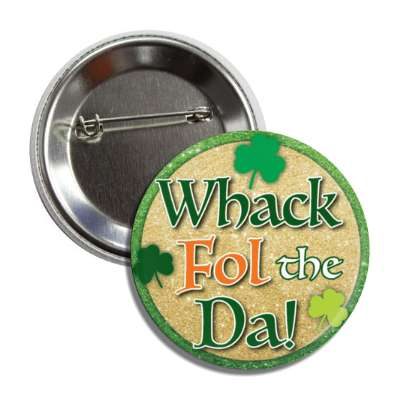 whack fol the da shamrock button