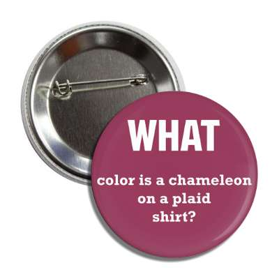 what color is a chameleon on a plaid shirt button