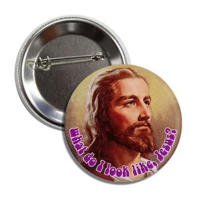what do i look like jesus hippy button