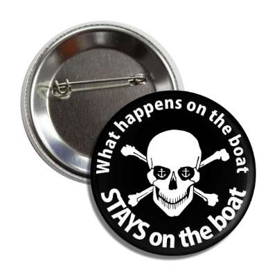 what happens on the boat stays on the boat skull black white button