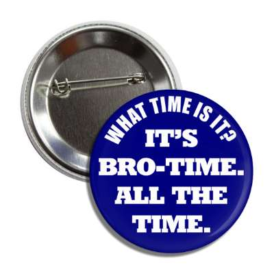 what time is it its bro time all the time button