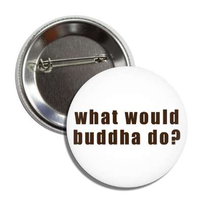 what would buddha do button