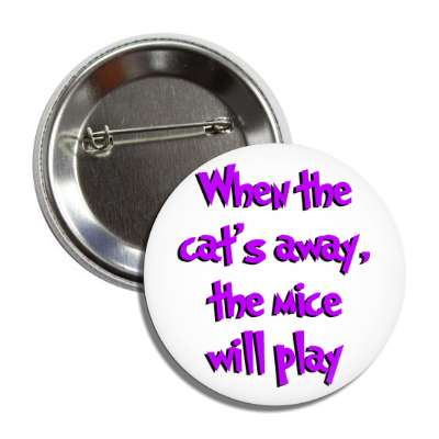 when the cats away the mice will play cartoon purple button