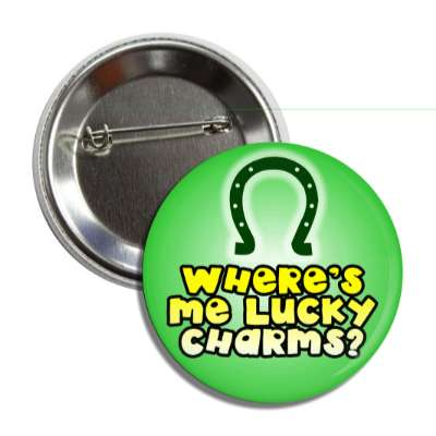 wheres me lucky charms horseshoe button