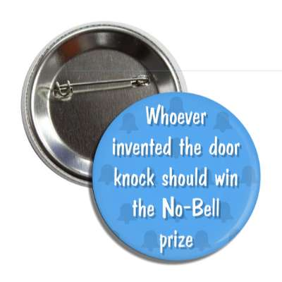 whoever invented the door knock should win the no bell prize button