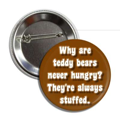 why are teddy bears never hungry theyre always stuffed button