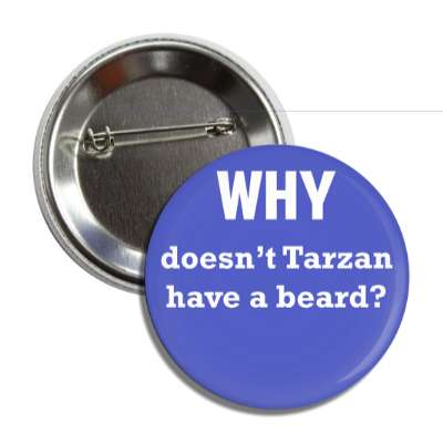 why doesnt tarzan have a beard button