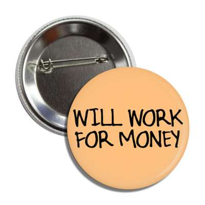 will work for money handwritten button