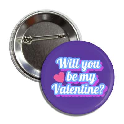 will you be be my valentine purple cursive button