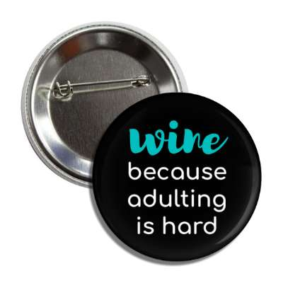 wine because adulting is hard button