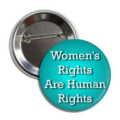 womens rights are human rights aqua button