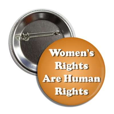 womens rights are human rights orange button