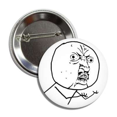 y u no button