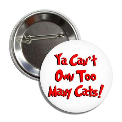 ya cant own too many cats cartoon button