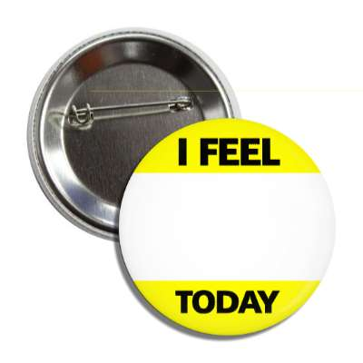 yellow i feel today button